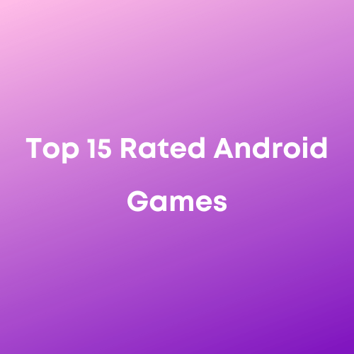 Top 15 Rated Android Games